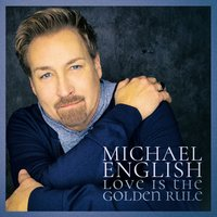Love Is the Golden Rule — Michael English