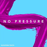 No Pressure — Elevation Youth