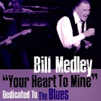 """Your Heart to Mine"" Dedicated to the Blues — Bill Medley"