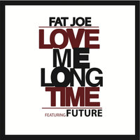Love Me Long Time — Fat Joe, Future