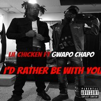 Id Rather Be Wit You — Lil Chicken, GWAPO CHAPO