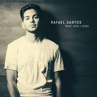 What Have I Done — Rafael Santos