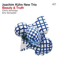 Beauty & Truth — Joachim Kühn, Chris Jennings, Eric Schaefer, Joachim Kühn with Chris Jennings & Eric Schaefer
