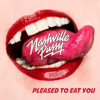 Pleased to Eat You — Nashville Pussy