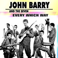 Every Which Way — John Barry and the Seven