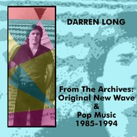 From the Archives: Original New Wave & Pop Music 1985-1994 — Darren Long