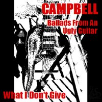 What I Don't Give — Campbell
