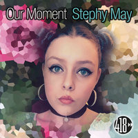 Our Moment — Stephy May