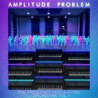 The Frequency Modulators Orchestra, Vol. 1 — Amplitude Problem