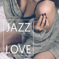 Jazz for Love – Romantic Sounds of Saxophone, Instrumental Jazz Music, Ambient Jazz Lounge — Smooth Jazz Band