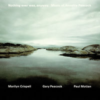 Nothing Ever Was, Anyway. Music Of Annette Peacock — Paul Motian, Gary Peacock, Marilyn Crispell
