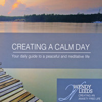 Creating a Calm Day — Wendy Leeds