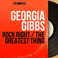 Rock Right / The Greatest Thing — Georgia Gibbs, Hugo Peretti and His Orchestra