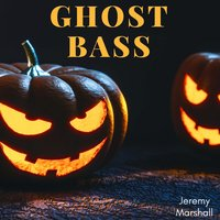 Ghost Bass — Jeremy Marshall