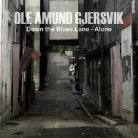 Down the Blues Lane - Alone — Ole Amund Gjersvik