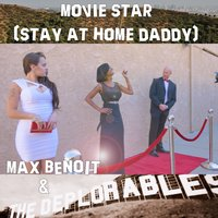 Movie Star (Stay at Home Daddy) — Max Benoit & The Deplorables