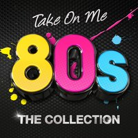 Take On Me - 80's The Collection — сборник