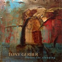 Flutes for Sleeping — Tony Gerber