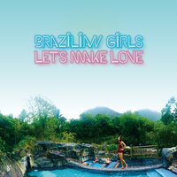 Let's Make Love — Brazilian Girls