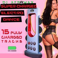Super-Charged Electro Dance - 15 Fully Charged Tracks — DJ Afrowax