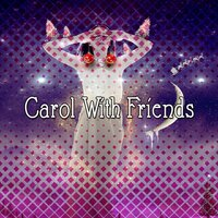 Carol With Friends — Christmas Hits Collective