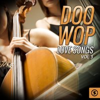 Doo Wop Love Songs, Vol. 3 — сборник