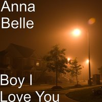 Boy I Love You — Anna Belle