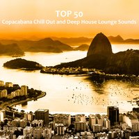 Top 50 Copacabana Chill out and Deep House Lounge Sounds — сборник