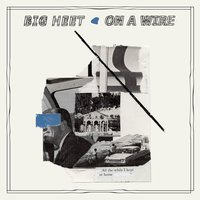 On A Wire — Big Heet