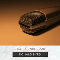 That Sounds Good — Donald Byrd