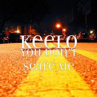 You Don't Scare Me — Keelo