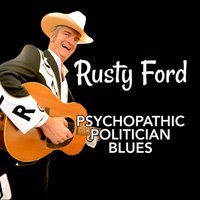 Psychopathic Politician Blues — Rusty Ford
