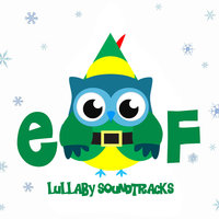 Elf's Christmas - Lullaby Soundtracks — The Cat and Owl, Baby Lullabies