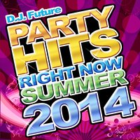 Party Hits Right Now Summer 2014 — D.J. Future
