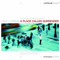 A Place Called Surrender — Dave Lubben, Integrity's Hosanna! Music