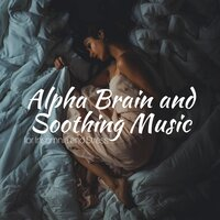 Alpha Brain and Soothing Music for Insomnia and Stress — Binaural Mind Serenity Delta Theta Gamma Waves