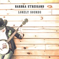 Lonely Sounds — Barbra Streisand