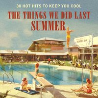 The Things We Did Last Summer (30 Hot Hits to Keep You Cool) — сборник
