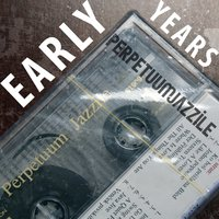 Early Years — Perpetuum Jazzile