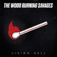 Living Hell — The Wood Burning Savages