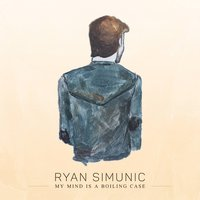 My Mind Is a Boiling Case — Ryan Simunic