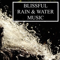 Blissful Rain & Water Music - Timeless Nature Melodies for Total Relaxation, Anxiety Relief, Deep Focus, Meditation and Study Success — Asian Zen Spa Music Meditation, Zen Meditation and Natural White Noise and New Age Deep Massage, Music for Deep Meditation