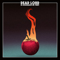 In Ignorance We Trust — Dead Lord