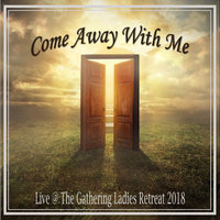 Come Away With Me — Teresa Vlassis, Desiree Hutton, David Joshua Rios, Candice Peters, The Freedom Worship Team