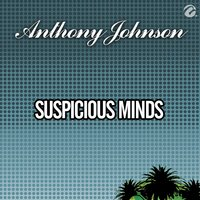 Suspicious Minds — Anthony Johnson