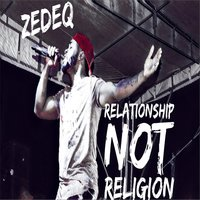 Relationship Not Religion — Zedeq