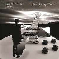 Road Going Home — J Gordon Tice Project