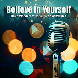 Believe in Yourself — Keith Wonderboy Johnson, Josh Myles