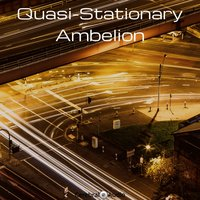 Quasi-Stationary — Ambelion