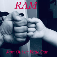Jam out or Fade Out — Ram